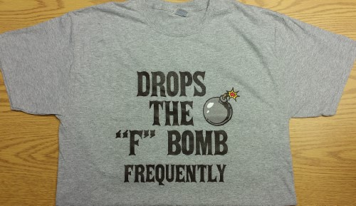 "Drops the ""F"" Bomb Frequently T-Shirt (Size: Large)"